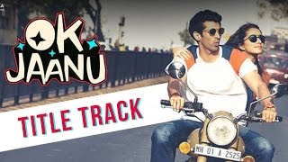 OK Jaanu Title Track Out | Aditya Roy Kapoor | Shraddha Kapoor | A.R. Rahman - SONG REVIEW