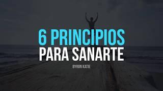 Los 6 Principios para Sanar tu Mente - Por Byron Katie
