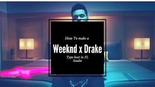 How to make a Weeknd x Drake type beat [FL Studio Tutorial]