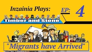 Inzainia Plays: Timber And Stone Alpha 1.6+ Ep 4 (migrants Have Arrived)