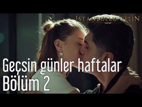 İstanbullu Gelin 2. Bölüm de çalan Geçsin Günler Haftalar Şarkısı