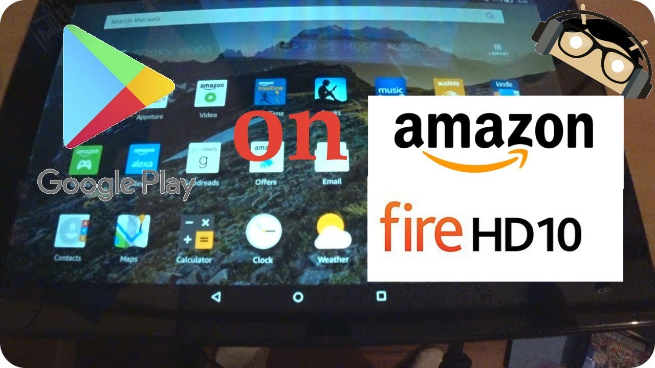 How to Install the Google Play Store on Amazon Kindle Fire HD 10 (2017)  [Manjoume]