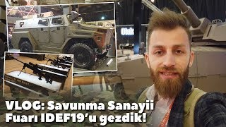 VLOG: Savunma Sanayii Fuarı IDEF19'u gezdik!