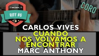 Cuando Nos Volvamos A Encontrar Carlos Vives ft. Marc Anthony CORO - Tutorial Riffs | RIFF #6