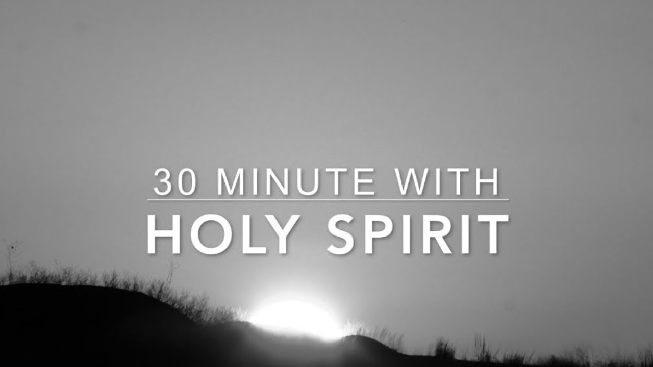 30 Minutes With Holy Spirit | Deep Prayer Music | Spontaneous Worship Music  | Time Alone With God