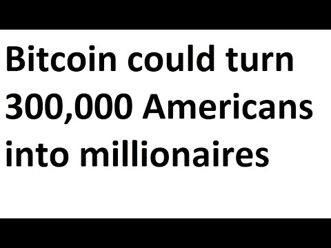 Bitcoin could turn 300000 North Americans into millionaires! Will you be one of them?