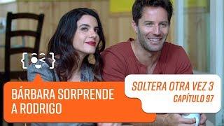 Bárbara visita de sorpresa  a Rodrigo | Soltera Otra Vez 3 | Capítulo 97
