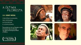 Debate com Davi Kopenawa, Ailton Krenak e Sônia Guajajara | #AÚltimaFloresta
