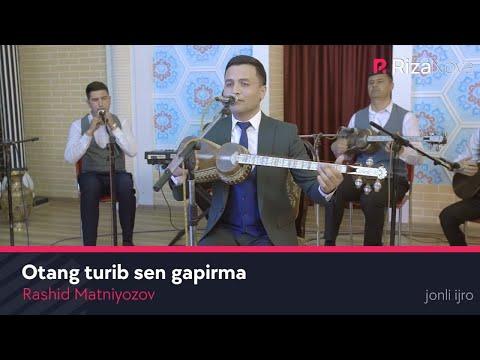 Rashid Matniyozov - Otang Turib Sen Gapirma