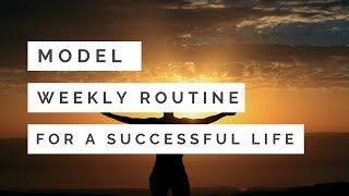 Model weekly routine for an healthy and successful life