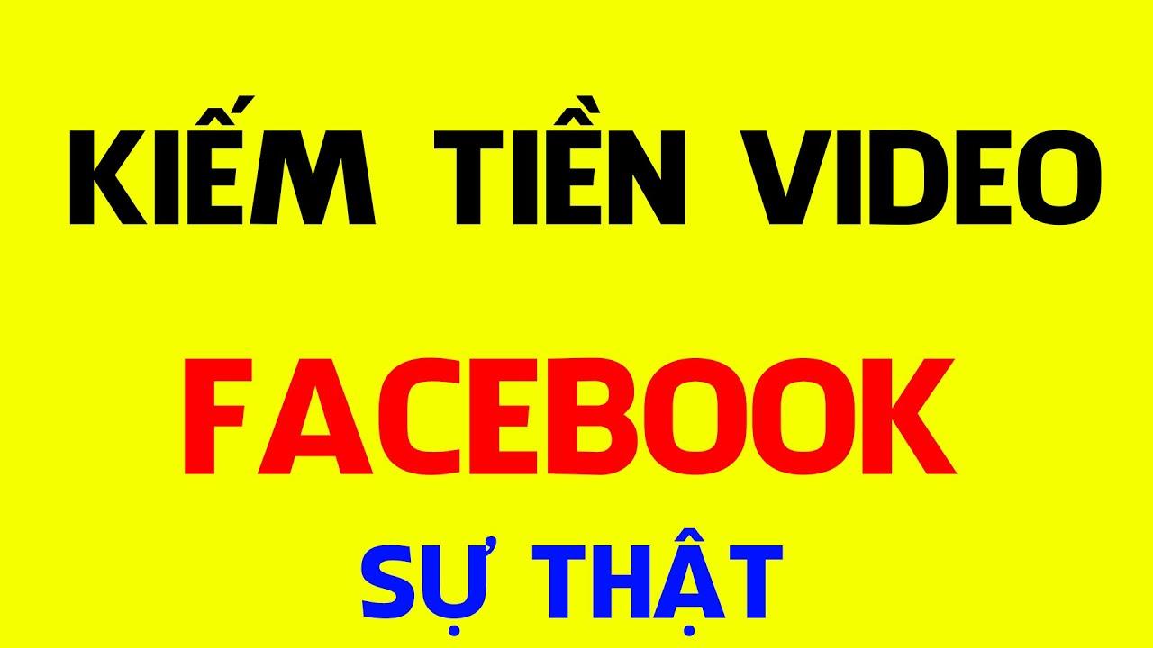 Kiếm Tiền Video Với Facebook Có Thật Sự Dễ Như Bạn Nghĩ