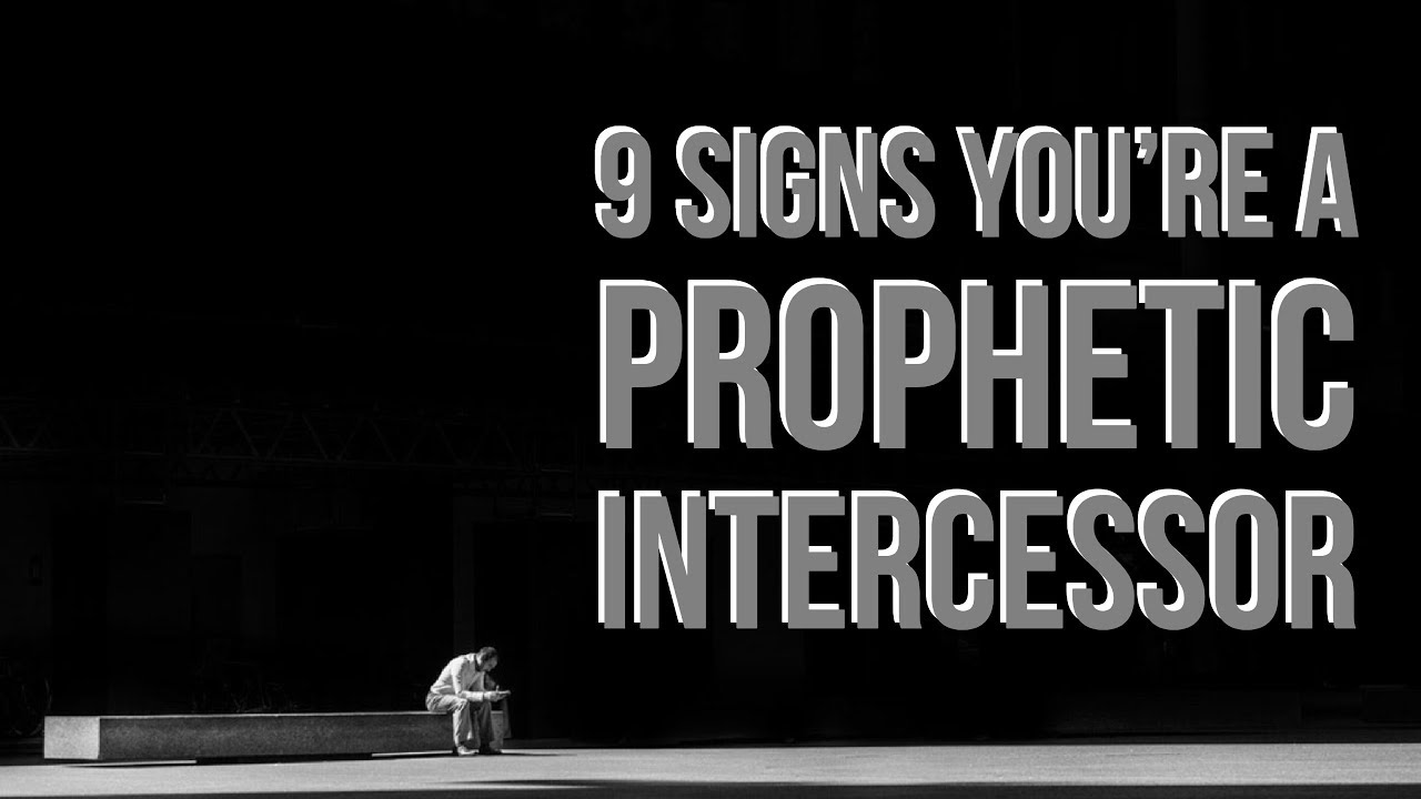 9 Clear Signs You are a Prophetic Intercessor