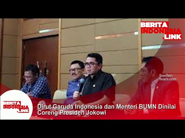 Dirut Garuda Indonesia dan Meneg BUMN dinilai coreng Presiden Jokowi.