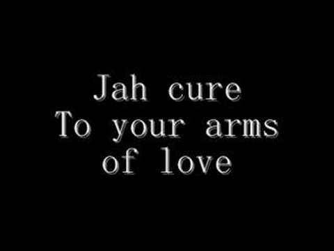 Jah cure to your arms of love