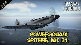 War Thunder! #PowerSquad  Spitfire MK 24!