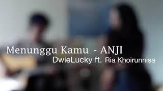 ANJI- menunggu kamu (COVER) by Dwielucky feat Ria (Ost Jelita Sejuba)