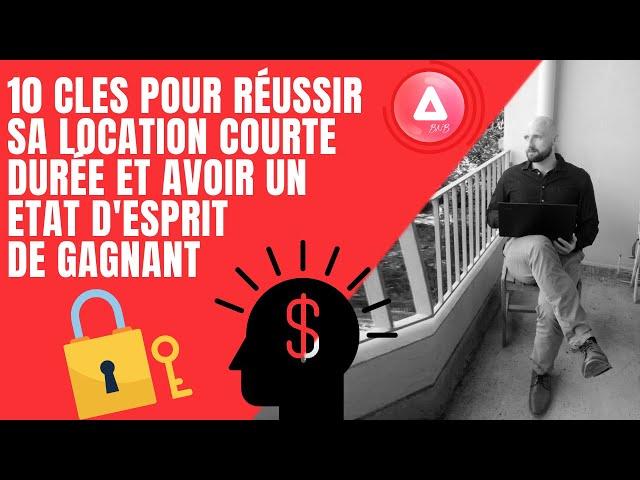 10 CONSEILS pour REUSSIR SA LOCATION COURTE DUREE et AVOIR UN ETAT D'ESPRIT 100% GAGNANT !