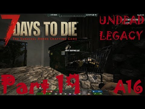 AS A HOBO I NEED A DUMPSTER AND SHOPPING CART! | Undead Legacy | 7 Days To Die A16 | Part 19