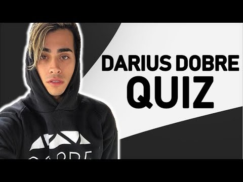 HOW WELL DO YOU KNOW DARIUS DOBRE?