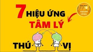 7 Hiệu Ứng Tâm Lý càng Xem càng KHÔN RA!