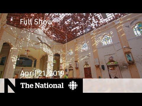 The National for April 21, 2019 - Sri Lanka Bombings, Eastern Canada Flooding