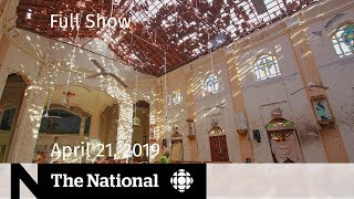 The National for April 21, 2019 - Sri Lanka bombings and Eastern Canada flooding