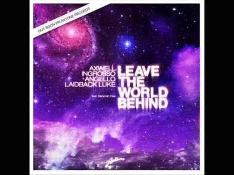 Leave The World Behind - Axwell, Ingrosso, Angello, Laidback Luke (Dimitri Vegas & Like Mike Remix)