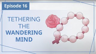 """【Episode 16】Tethering the Wandering Mind — """"Heaven in Daily Instalments"""""""