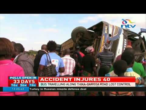 40 injured in accident along Thika-Garissa highway after bus lost control and rolled