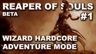 Diablo 3 Reaper of Souls Beta: Hardcore Adventure Mode Leveling #1 - Wizard (Gameplay Commentary)