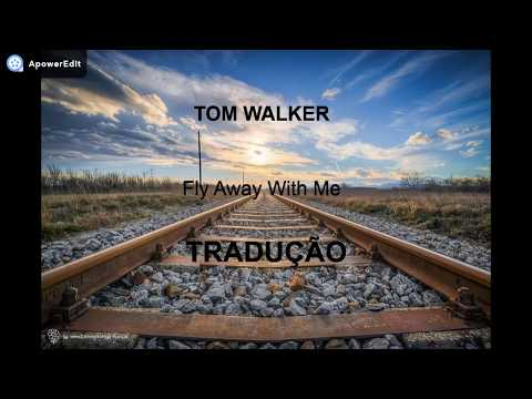 Tom Walker - Fly Away With Me (Tradução-Legendado)