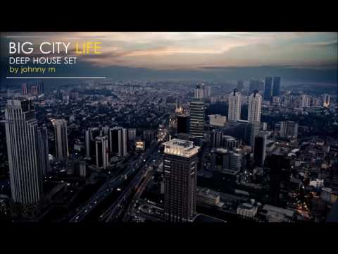 Big City Life | Deep House Set | 2017 Mixed By Johnny M
