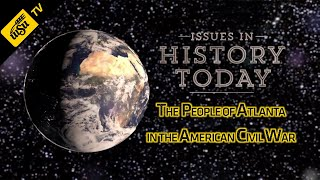 Issues in History Today - The People of Atlanta in the American Civil War