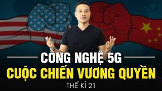 CÔNG NGHỆ 5G - Cuộc chiến VƯƠNG QUYỀN thế kỉ 21 giữa MỸ vs. TRUNG QUỐC