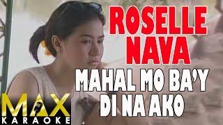 Roselle Nava - Mahal Mo Ba'y Di Na Ako (Karaoke Version)