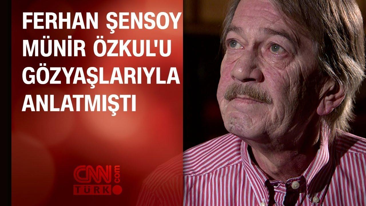 Ferhan Şensoy Münir Özkul'u gözyaşlarıyla anlatmıştı