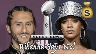 Rihanna Turns Down Super Bowl Performance For Colin Kaepernick: Woke Or Joke?