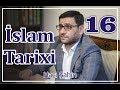 İslam tarixi - 16 (18.12.2017)