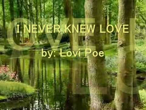 I NEVER KNEW LOVE by: Lovi Poe