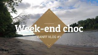 BANFF VLOG #1 / WEEK-END CHOC