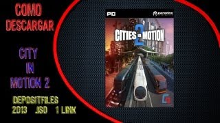 TUTORIAL; COMO DESCARGAR cities in motion 2 (DEPOSITFILES,1 LINK,2014,FULL,SUPERCOMPRIMIDO,.ISO)