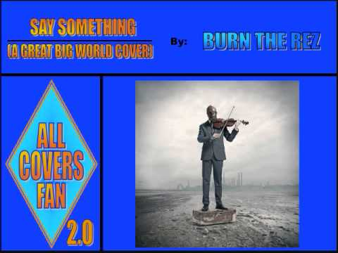6. Say Something (A Great Big World cover) - Burn The Rez (Epic Rock Goes Pop 2)