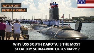 WHY USS SOUTH DAKOTA IS THE MOST STEALTHY SUBMARINE OF U.S NAVY ?