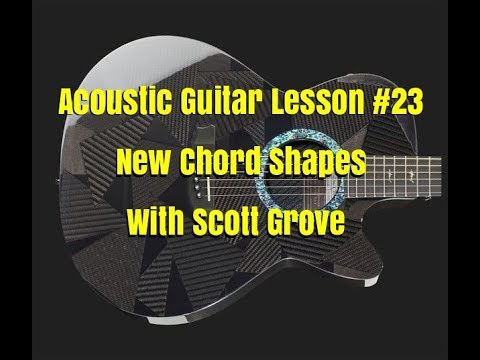 Acoustic Guitar Lesson 23 New Chord Shapes With Scott Grove - YouTube