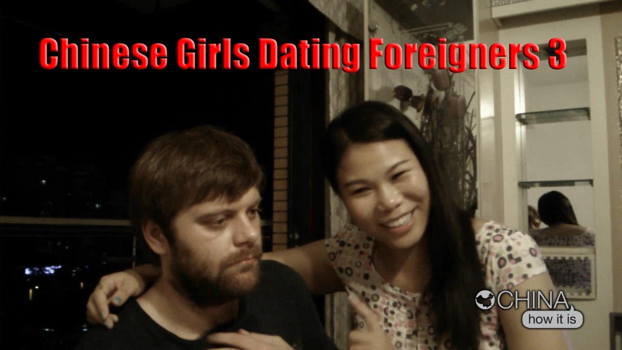 China how it is - chinese girls dating foreigners