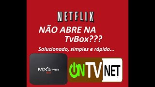 Netflix não abre no tvbox, ao tentar logar apresenta mensagem de erro, RESOLVIDO.