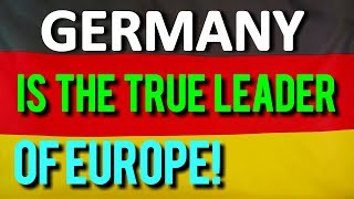 GERMANY IS THE LEADER OF EUROPE!