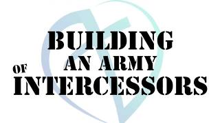 Building an Army of Intercessors