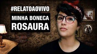#RelatoAoVivo - 38: Minha Boneca Rosaura