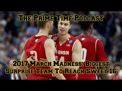 2017 March Madness: Biggest Surprise Team To Reach Sweet 16
